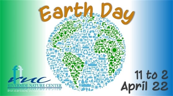 Earth Day at Riverside Nature Center. April 22 from 11:00 a.m. till 2:00 p.m. FREE!