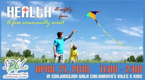 Health & Safety Fair. A free community event. At Sycamore Park Community Center. April 21, 2018 from 11:00 to 2:00 in conjunction with Childhaven's Kites and Kids.